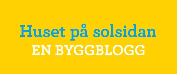 Byggblogg – Huset på solsidan